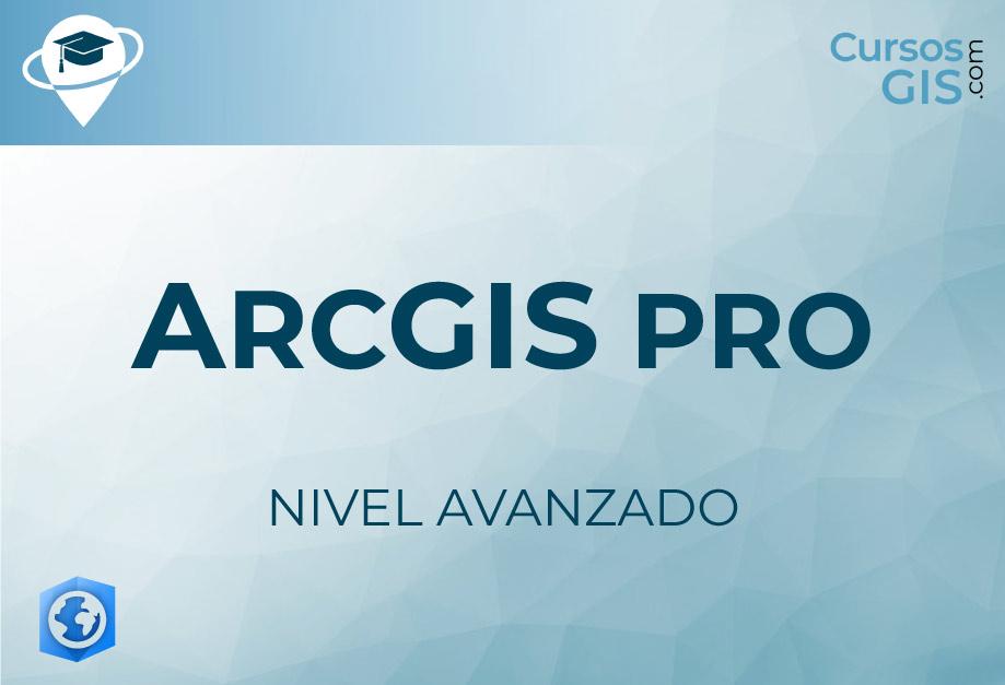 Curso de ArcGIS Pro - Nivel Avanzado - Octubre 2020