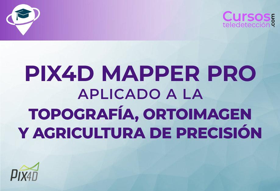 Curso de PIX4D Mapper Pro aplicado a Topografía, Ortoimagen y Agricultura de Precisión - Octubre 2020