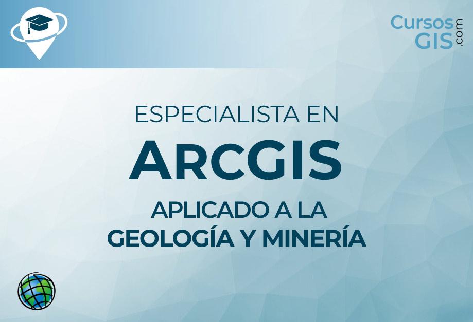 Especialista en ArcGIS aplicado a la Geología y Minería